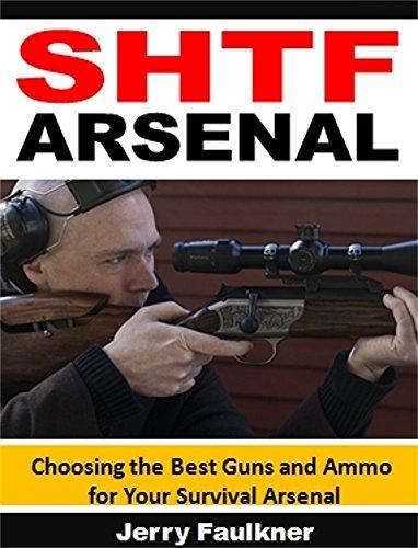 SHTF Arsenal: Choosing the Best Guns and Ammo for Your Survival Arsenal Jerry Faulkner