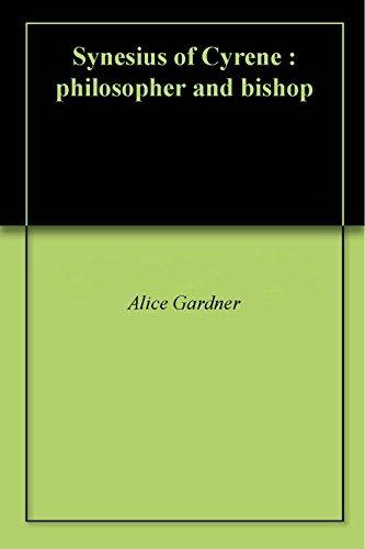 Synesius of Cyrene : philosopher and bishop Alice Gardner