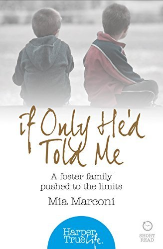 If Only Hed Told Me: A foster Family Pushed To the Limits  by  Mia Marconi