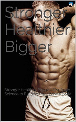 Stronger Healthier Bigger: Stronger Healthier Bigger - The Basic Science to Building the Ultimate Body (The Strength Training, Weight Training Guide, and Diet to build muscle Book)  by  jack arrow