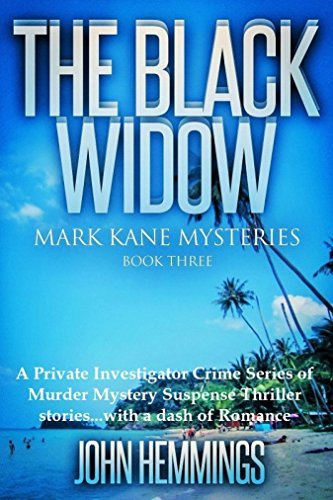 The Black Widow (Mark Kane Mysteries: Book Three): A Private Investigator Crime Series of Murder Mystery Suspense Thriller Stories...with a dash of Romance  by  John Hemmings