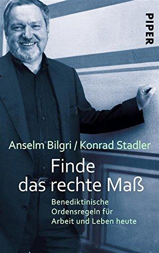 Finde das rechte Maß: Benediktinische Ordensregeln für Arbeit und Leben heute  by  Anselm Bilgri