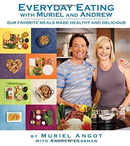 Everyday Eating with Muriel and Andrew  by  Muriel Angot with Andrew Lessman