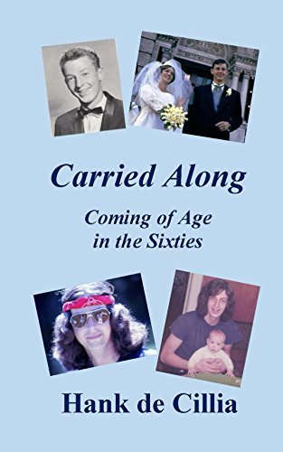 Carried Along: Coming of Age in the Sixties Hank de Cillia