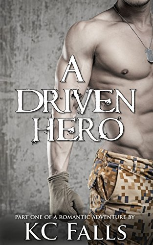 A Driven Hero: Part One of a Romantic Adventure (A Heros Love Story Book 1)  by  K.C. Falls
