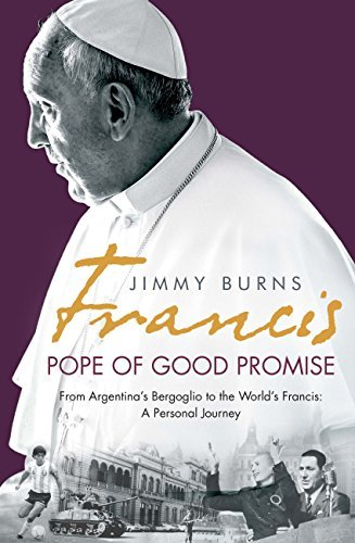 Francis: Pope of Good Promise: From Argentinas Bergoglio to the Worlds Francis  by  Jimmy Burns