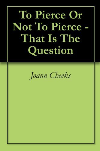 To Pierce Or Not To Pierce - That Is The Question  by  Joann Cheeks