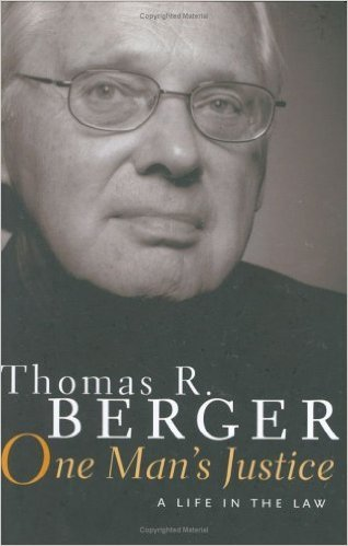 One Mans Justice: A Life In The Law Thomas R. Berger
