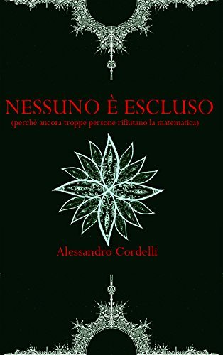 Nessuno è escluso: (perché ancora troppe persone rifiutano la matematica)  by  Alessandro Cordelli