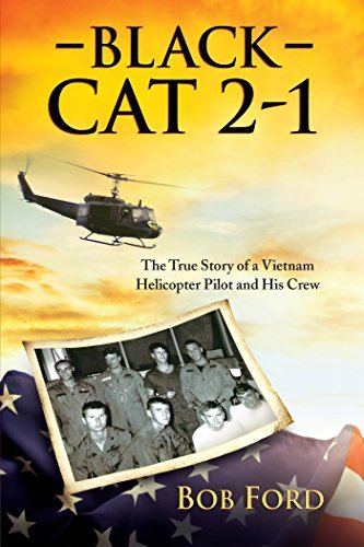 Black Cat 2-1: The True Story of a Vietnam Helicopter Pilot and His Crew  by  Bob Ford
