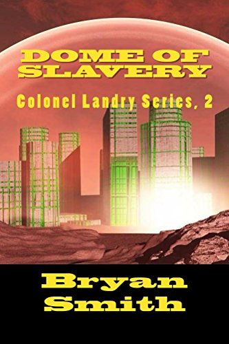 Dome Of Slavery: Colonel Landry Series, 2 (Colonel Landry Space Adventure Series) Bryan Smith