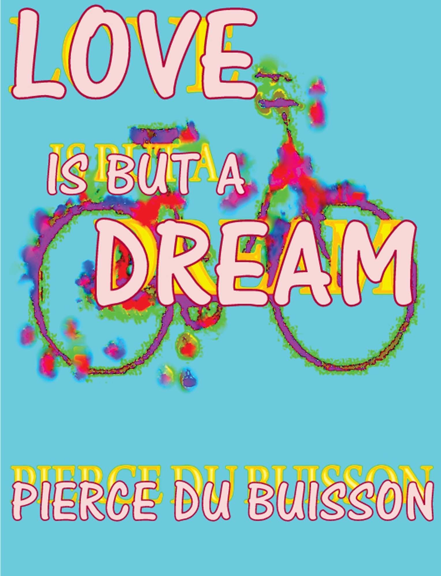 Love is But a Dream  by  Pierce du Buisson