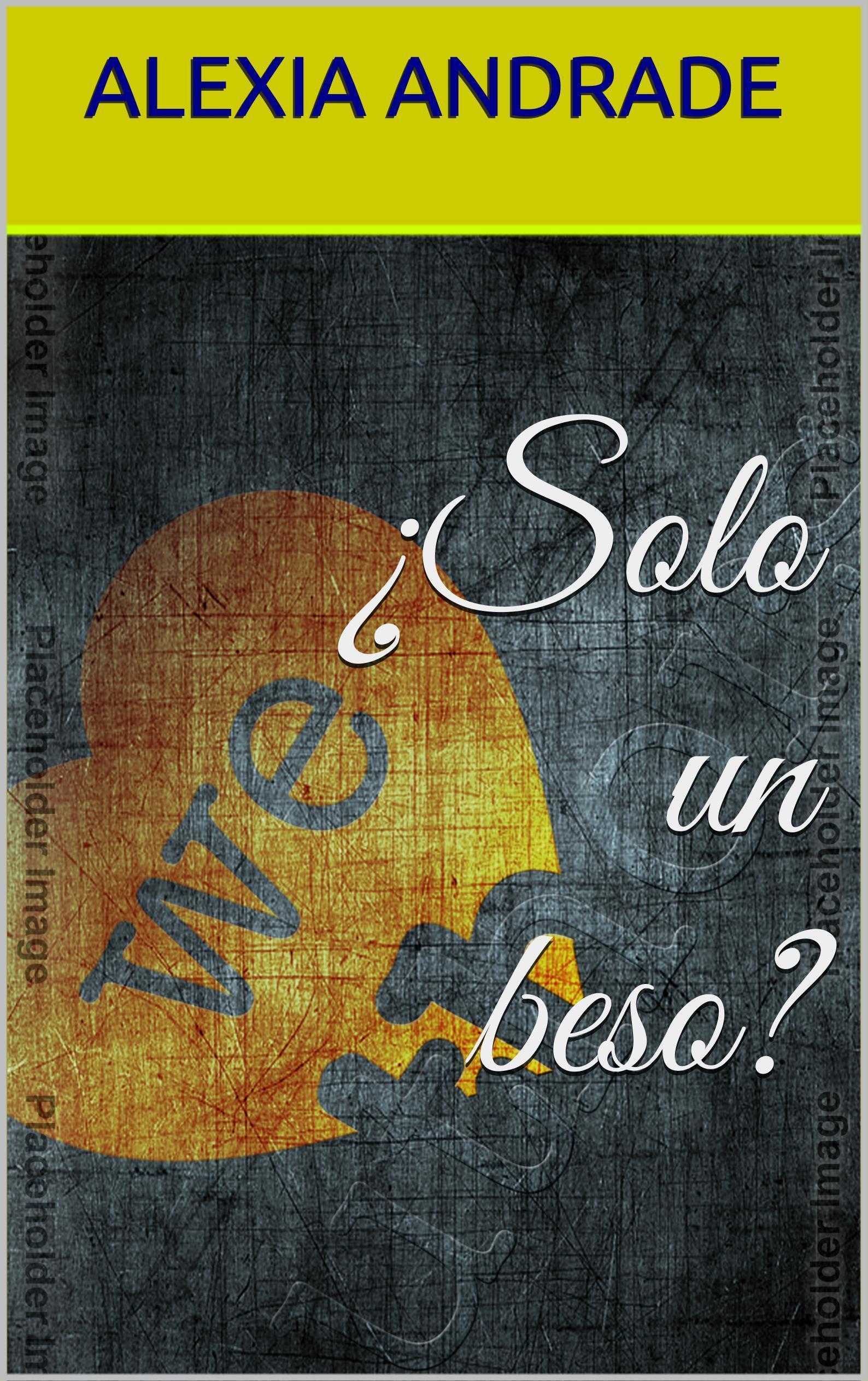 ¿Solo Un Beso?  by  Alexia Andrade