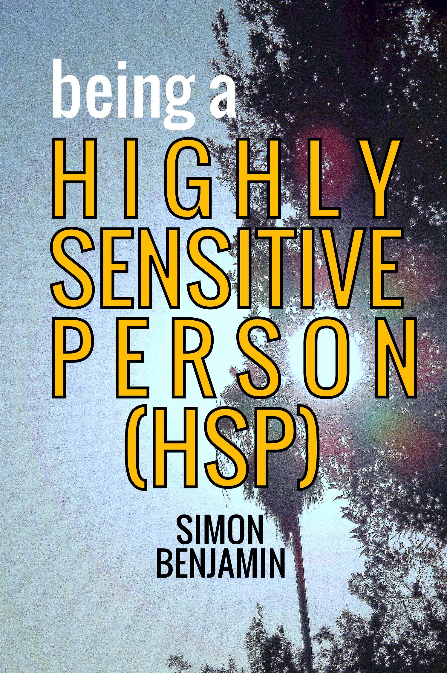 Being a Highly Sensitive Person Simon Benjamin