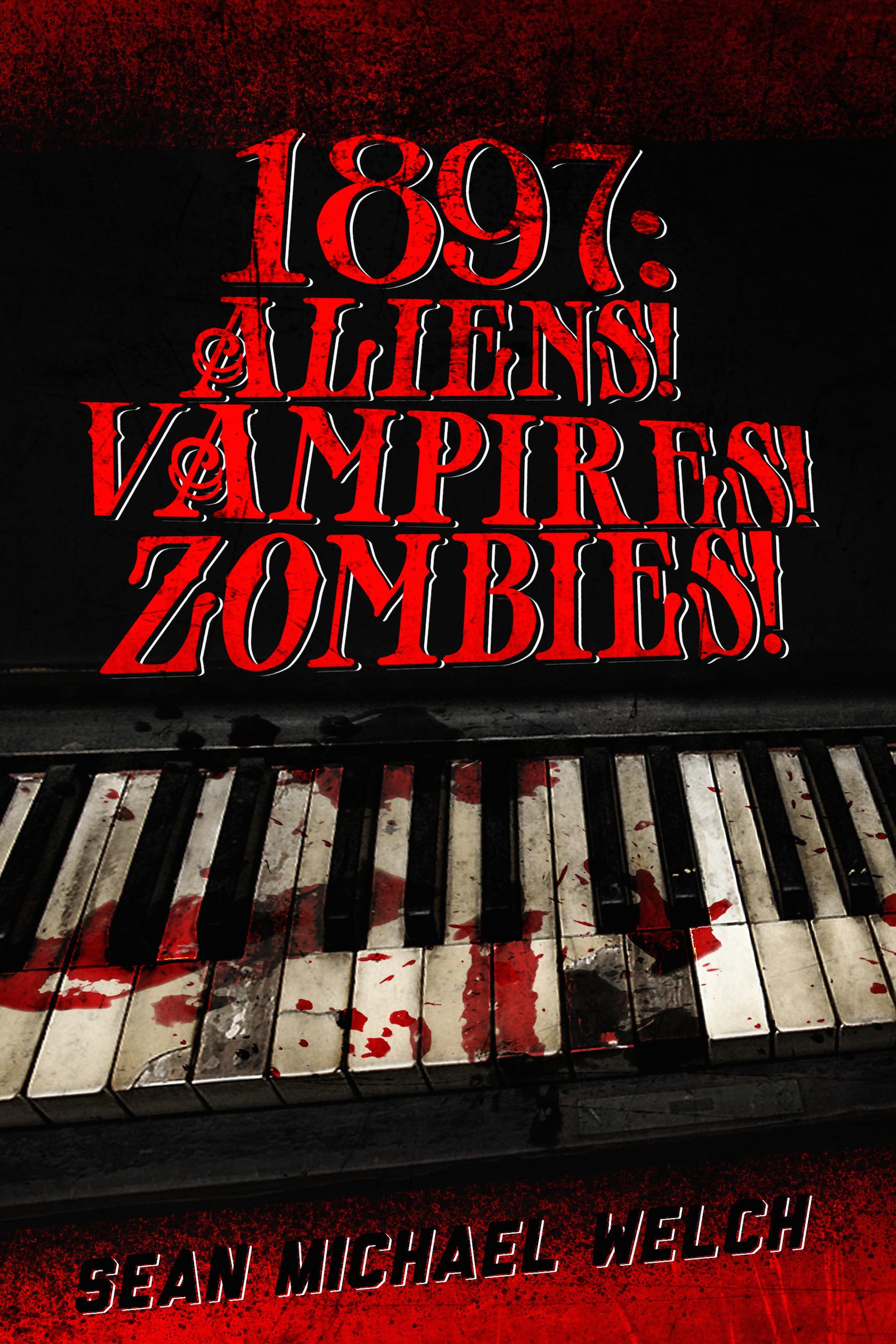 1897: Aliens! Vampires! Zombies!  by  Sean Michael Welch