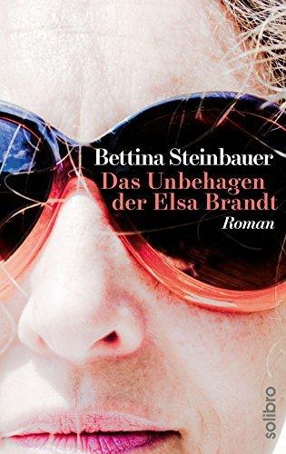 Das Unbehagen der Elsa Brandt: Roman (Solibro Literatur 2) Bettina Steinbauer