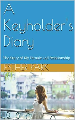 A Keyholders Diary: The Story of My Female Led Relationship Esther Park