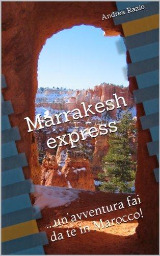 Marrakesh express: ...unavventura fai da te in Marocco! Andrea Razio