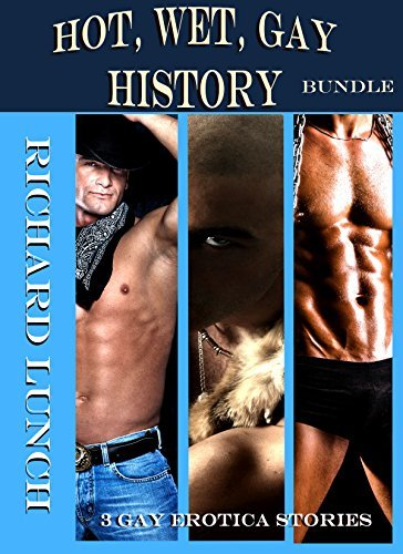 Hot, Wet, Gay History Bundle 3 Gay Erotica Stories By -4227