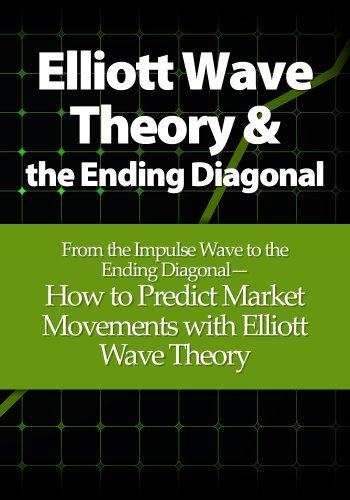 Elliott Wave Theory and the Ending Diagonal: From the Impulse Wave to the Ending Diagonal- How to Predict Market Movements with Elliott Wave Theory Michael Young