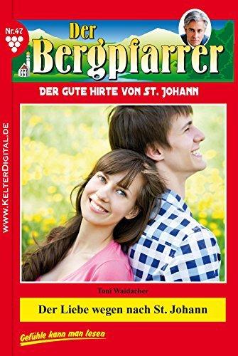 Der Bergpfarrer 47 - Heimatroman: Der Liebe wegen nach St. Johann Toni Waidacher