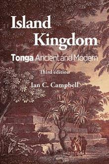 Island Kingdom: Tonga Ancient and Modern  by  Ian C. Campbell