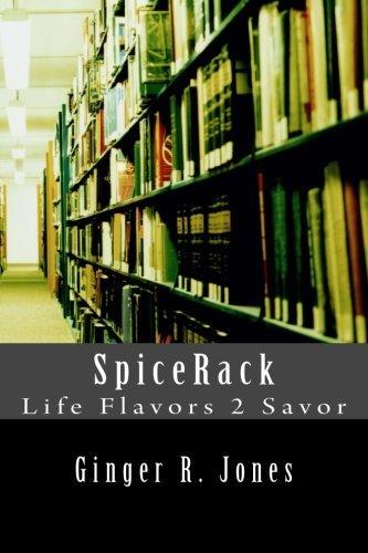 Spicerack: Life Flavors 2 Savor  by  Ginger R. Jones