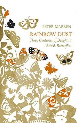 Rainbow Dust: Three Centuries of Delight in British Butterflies Peter Marren