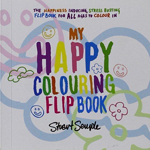 My Happy Colouring Flip Book - The anti-stress, creative therapy colouring book for adults  by  artist Stuart Semple by Stuart Semple