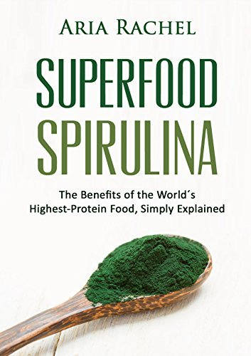 Superfood Spirulina: The Benefits of the Worlds Highest Protein Food - Simply Explained Aria Rachel