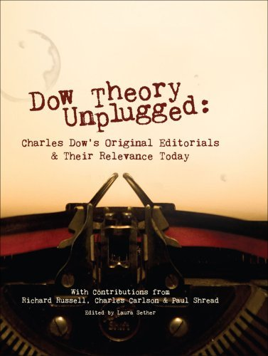 Dow Theory Unplugged: Charles Dows Original Editorials and Their Relevance Today  by  Charles Henry Dow