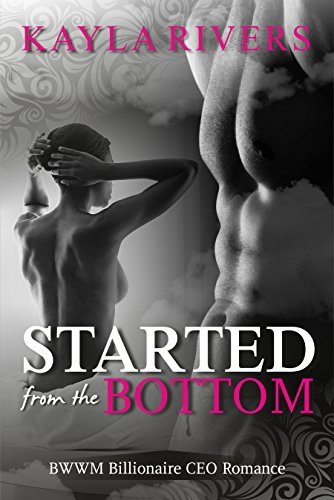BWWM ROMANCE: Started from the Bottom (BWWM Billionaire Interracial African American Romance)  by  Kayla Rivers