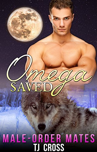 Omega Saved (Male-Order Mates #1)  by  T.J. Cross
