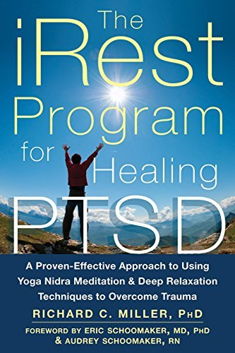 The iRest Program for Healing PTSD: A Proven-Effective Approach to Using Yoga Nidra Meditation and Deep Relaxation Techniques to Overcome Trauma Richard C.  Miller