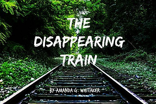The Disappearing Train  by  Amanda G. Whitaker
