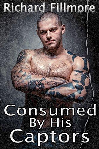 Consumed His Captors: Gay MM Erotica by Richard Fillmore