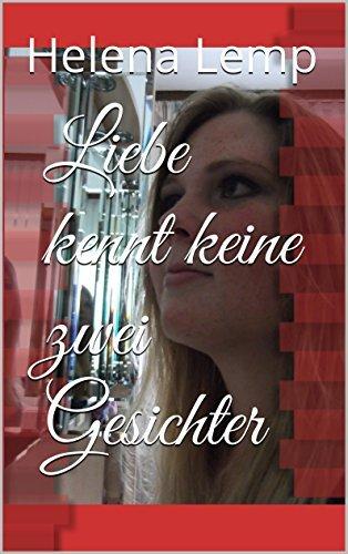 Liebe kennt keine zwei Gesichter  by  Helena Lemp