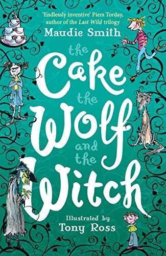 The Cake the Wolf and the Witch  by  Maudie Smith