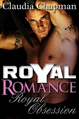 Virgin Romance: Royal Romance-Royal Obessesion (Rich, Historical, First Time Romance) (Royality Wealthy Historical Romance Book 1) Claudia Chapman