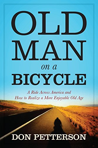 Old Man on a Bicycle: A Ride Across America and How to Realize a More Enjoyable Old Age  by  Don  Petterson