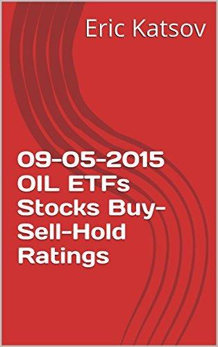 09-05-2015 OIL ETFs Stocks Buy-Sell-Hold Ratings  by  Eric Katsov