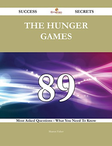 The Hunger Games 89 Success Secrets - 89 Most Asked Questions On The Hunger Games - What You Need To Know  by  Sharon Fisher