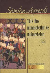 Türk-Rus Münâsebetleri ve Muhârebeleri  by  Samiha Ayverdi