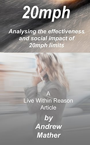 20mph: Analysing the Effectiveness and Social Impact of 20mph Limits (Live Within Reason Book 25) Andrew Mather