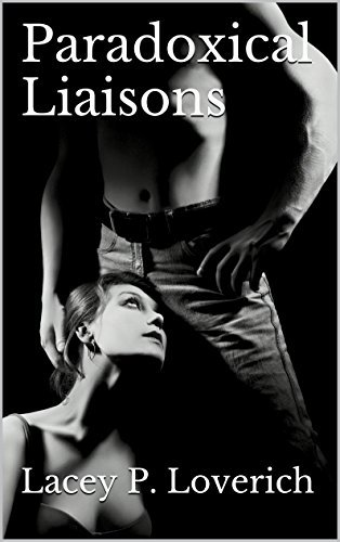 Paradoxical Liaisons  by  Lacey P. Loverich