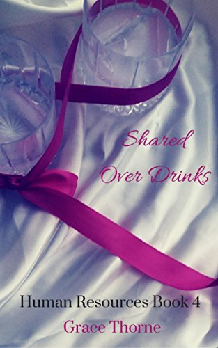 Shared over Drinks (Human Resources Book 4)  by  Grace Thorne