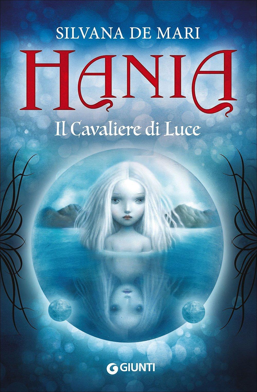 Hania - Il Cavaliere di Luce Silvana De Mari