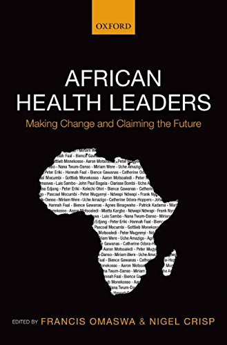 African Health Leaders: Making Change and Claiming the Future Francis Omaswa