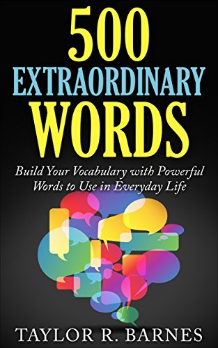 500 Extraordinary Words: Build Your Vocabulary with Powerful Words to Use in Everyday Life Taylor R. Barnes