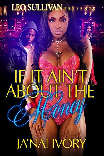 If It Aint About The Money  by  Ja Nai Ivory
